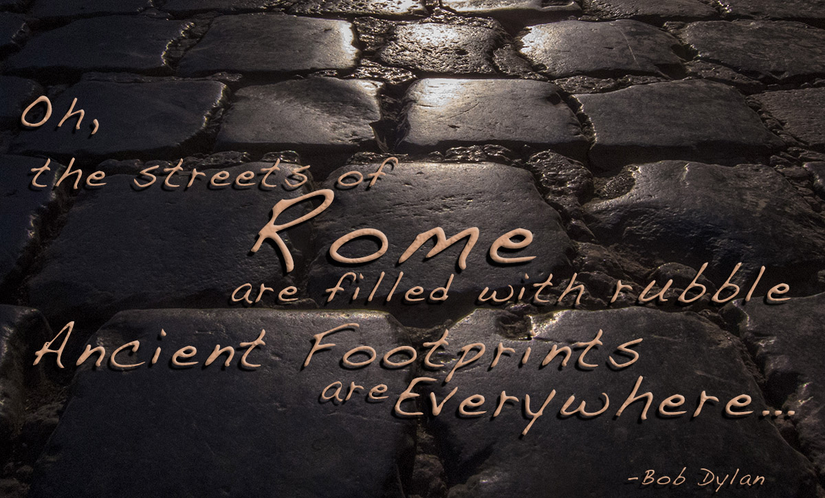 The Streets of Rome - Ancient Footprints are Everywhere...