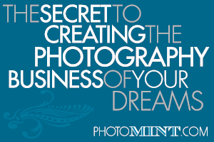 The Secret to Creating the Photography Business of your Dreams