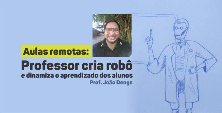 prof ze Professor cria robô e dinamiza o aprendizado dos alunos em aulas remotas