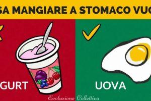 18 Cibi da mangiare o evitare a stomaco vuoto
