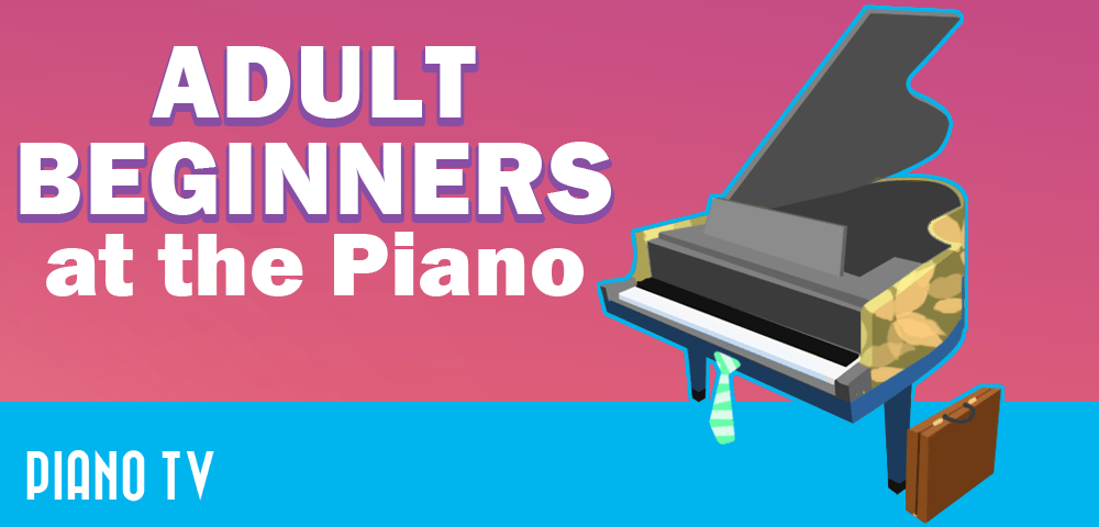 Adult Beginners At The Piano  12 Problems  And Solutions   Part 1