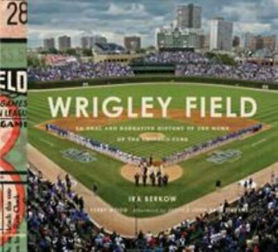 Wrigley Field: An Oral and Narrative History of the Home of the Chicago Cubs, ,