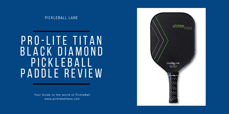 Pro-Lite Titan Black Diamond Pickleball Paddle Review