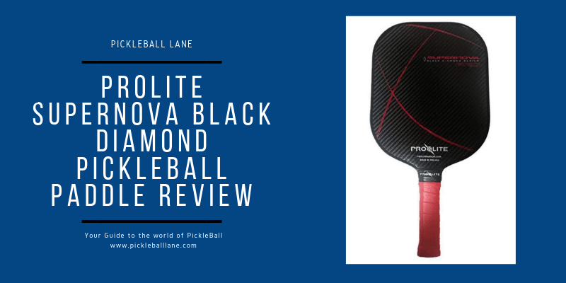ProLite SuperNova Black Diamond Pickleball Paddle Review