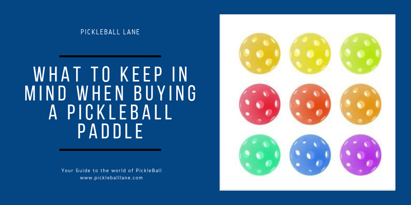What to keep in mind when buying a Pickleball Paddle?