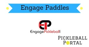 Engage Pickleball Paddles   Buyers Guide & Reviews 2021