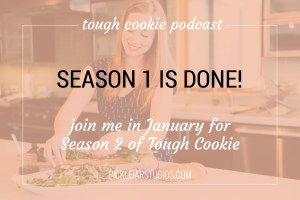 season 1 of tough cookie podcast is done season 2 starts in january