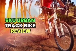6KU Urban Track Bike Review 2020