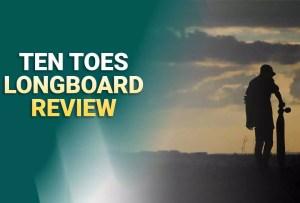 Best Ten Toes Longboard Review – Bring Fun in Skateboarding
