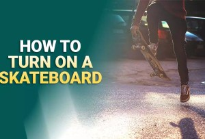 How To Turn On A Skateboard (Video Included)
