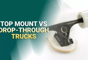 Top Mount vs Drop Through Longboard Trucks: What's The Difference?