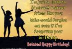 i'm jsut so lucky to have such a geat friend like you; who would forgive even if i've forgotten your birtday.happy birthday