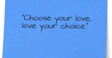 Choice Sayings Choose Your Love, Love Your Choice