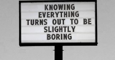 Boring Quotes Knowing Everything Turns Out To Be Slightly Boring