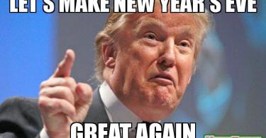 Donald Trump Funny Meme Let's make New Year's Eve Great Again
