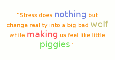 Stress Quotes stress does nothing but change reality into a big bad wold while making us feel like little piggies..