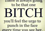 Bitch Quotes there is always going to be that
