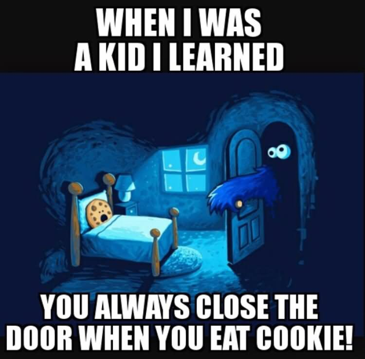 Cookie Meme when i was  a kid i learned