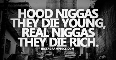 Hood Quotes hood niggas they die young real niggas