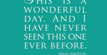 day sayings his is a wounderful day