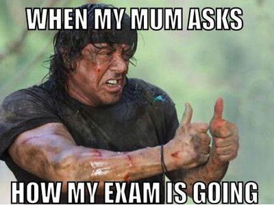 Exam Meme When my mum ask how my exam is going