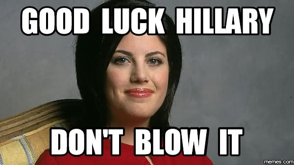 Good luck hillary dont blow it Funny Hillary Clinton Meme