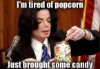 Michael Jackson Meme Im tired of popcorn just brought some candy