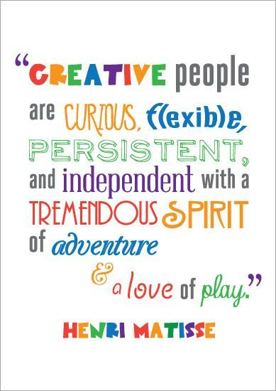 Cute Creativity Sayings creative people are curious.flexible, persistent, and independent with a tremendous spirit of adventure & a love of play Henri Matisse.