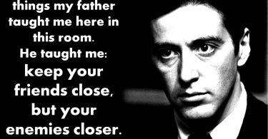 Godfather Quotes  there are many thing my father taughts