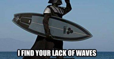 Surfing Meme I find your lack of waves disturbing