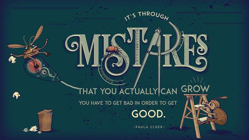 Weird Creativity Sayings it's through mistakes that you actually can grow you have to get bad in order to get good.