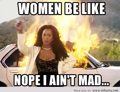 Woman Memes Women be like nope i ain't mad