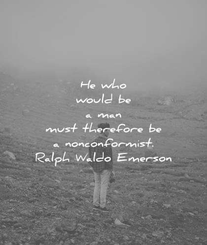 he who would be a man must therefore be a nonconformist