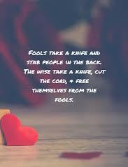 Amazing Quotes fools take a knife and stab
