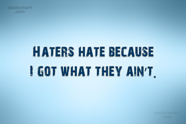 Attitude Quotes haters hate because i got what they ain't.