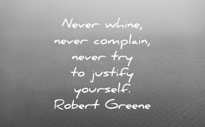 Attitude Quotes never whine never complain never try to justify yourself.