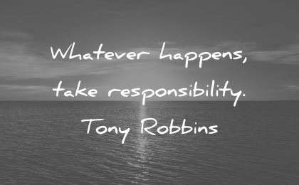 Attitude Quotes whatever happens, take responsibility.