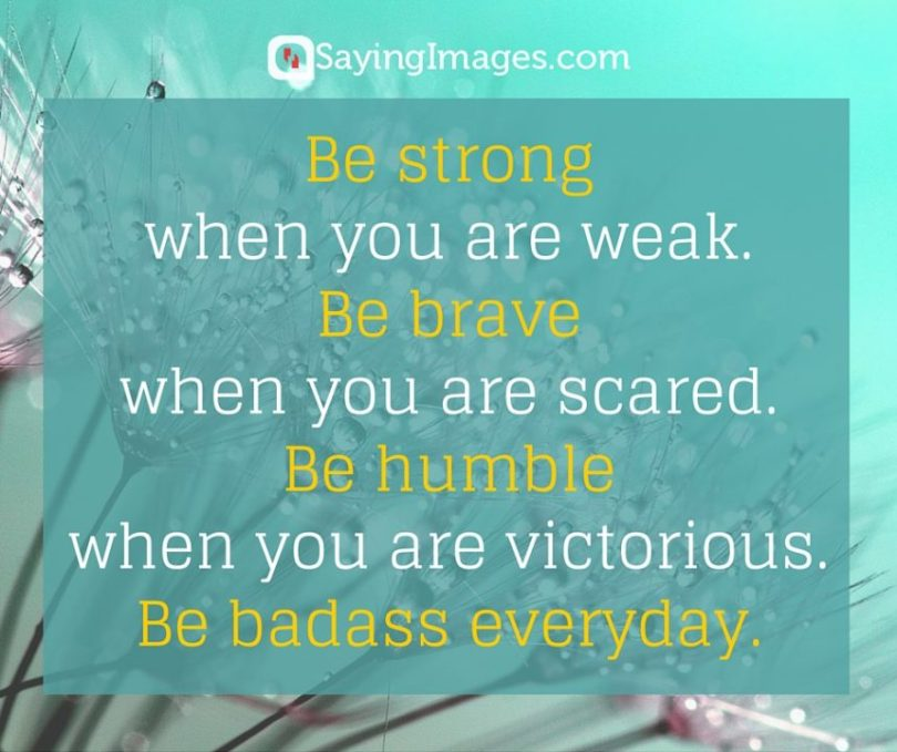 Awesome Quotes be strong when you are weak be brave when you are