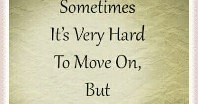 Awesome Quotes sometimes it's very hard to move one but.