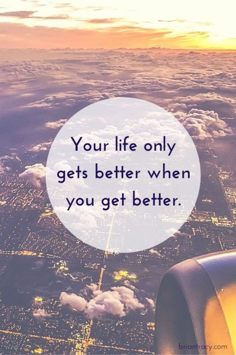 Awesome Quotes your life only gets better when you get better
