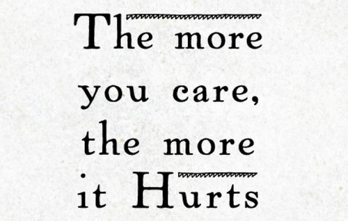 Emotional Quotes the more you care, the more it hurts