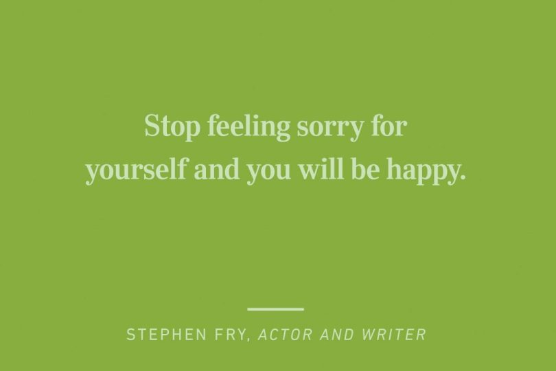Happy Quotes stop feeling sorry for yourself and you will be happy.