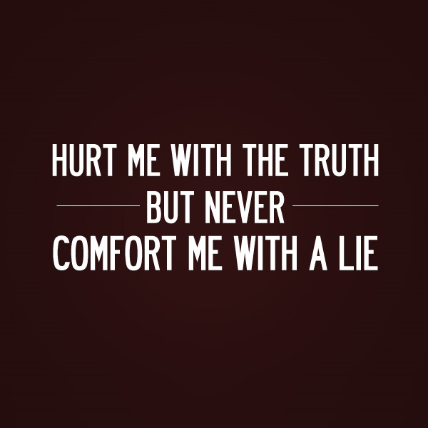 Hurt quotes hurt me with the truth but never comfort me with a lie