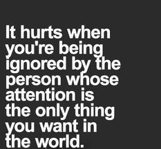 Hurt quotes it hurt when you're being ignored by the person