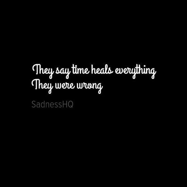 Hurt quotes they say time heals everything they