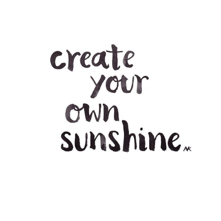 Short Quotes create your own sunshine.