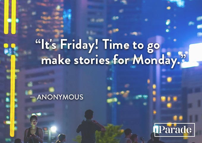 it's friday time to go make stories for monday