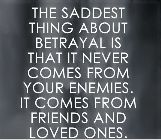 Betrayal Sayings the saddest thing about betrayal is that it never