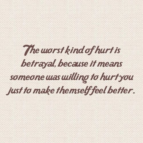Betrayal Sayings the worst kind of hurt is betrayal, because it means
