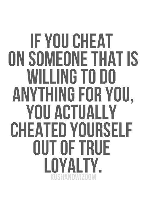 Cheating Quotes & Sayings if you cheat on someone that is willing to do anything for you